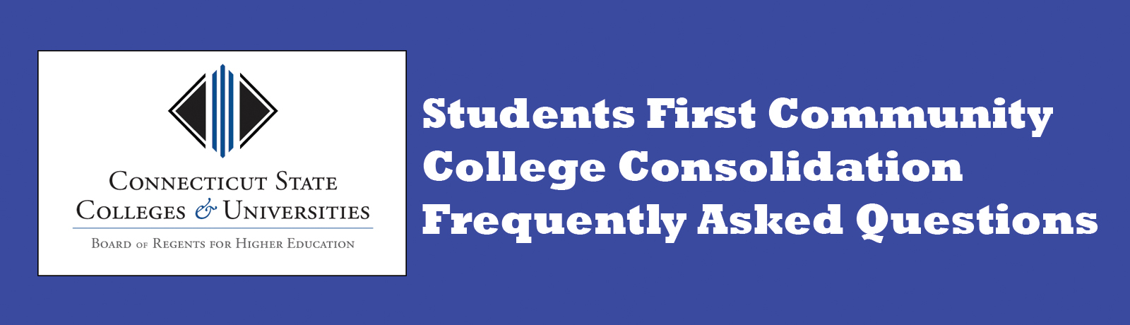 Click here for FAQs and answers about the Students First College Consolidation.
